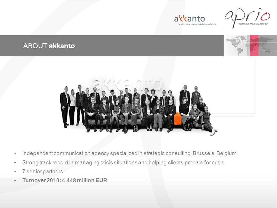 ABOUT akkanto Independent communication agency specialized in strategic consulting, Brussels, Belgium Strong track record in managing crisis situation