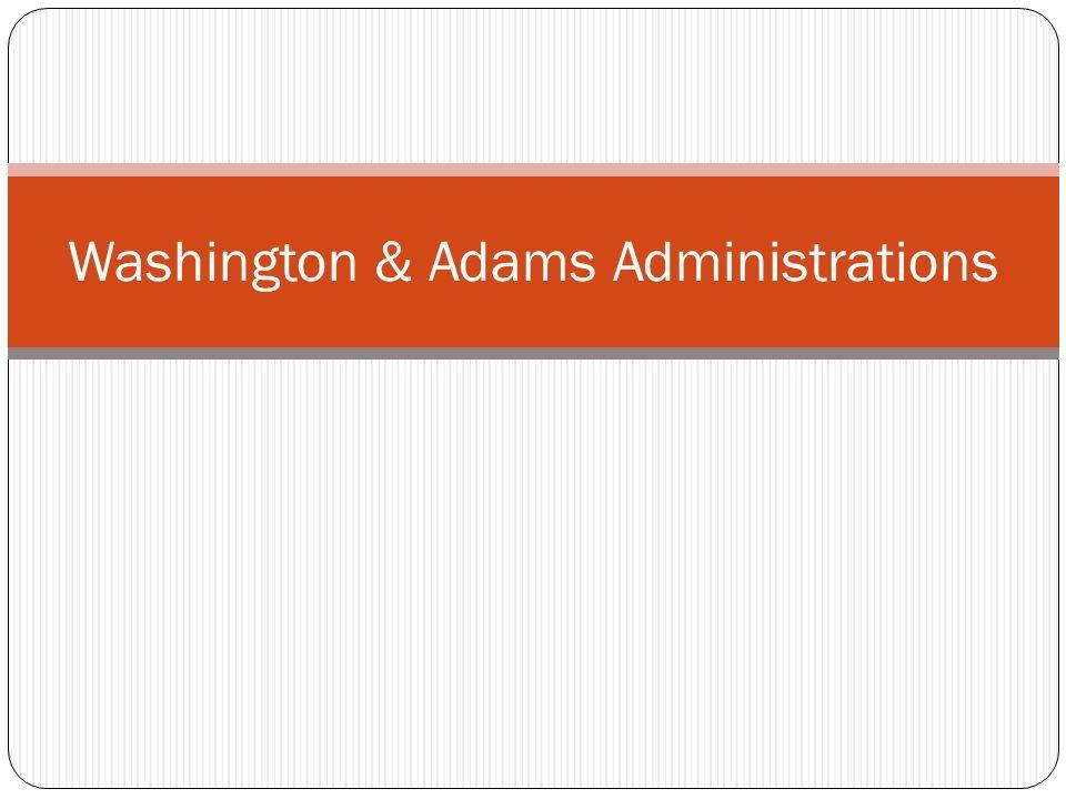 Washington & Adams Administrations