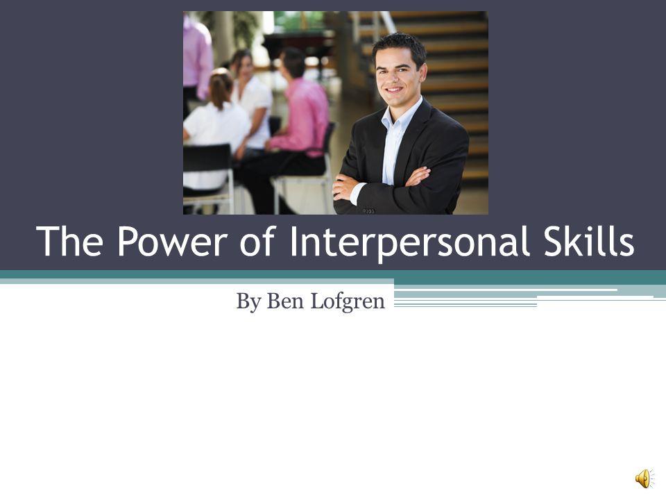 The Power of Interpersonal Skills By Ben Lofgren