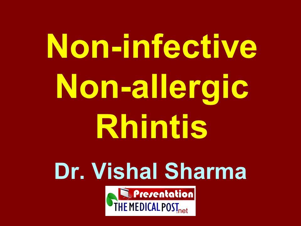 1.Vasomotor rhinitis 2. Non-Allergic Rhinitis with Eosinophilia Syndrome 3.