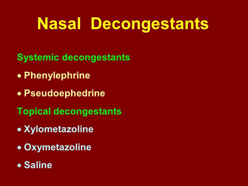Nasal Decongestants Systemic decongestants  Phenylephrine  Pseudoephedrine Topical decongestants  Xylometazoline  Oxymetazoline  Saline