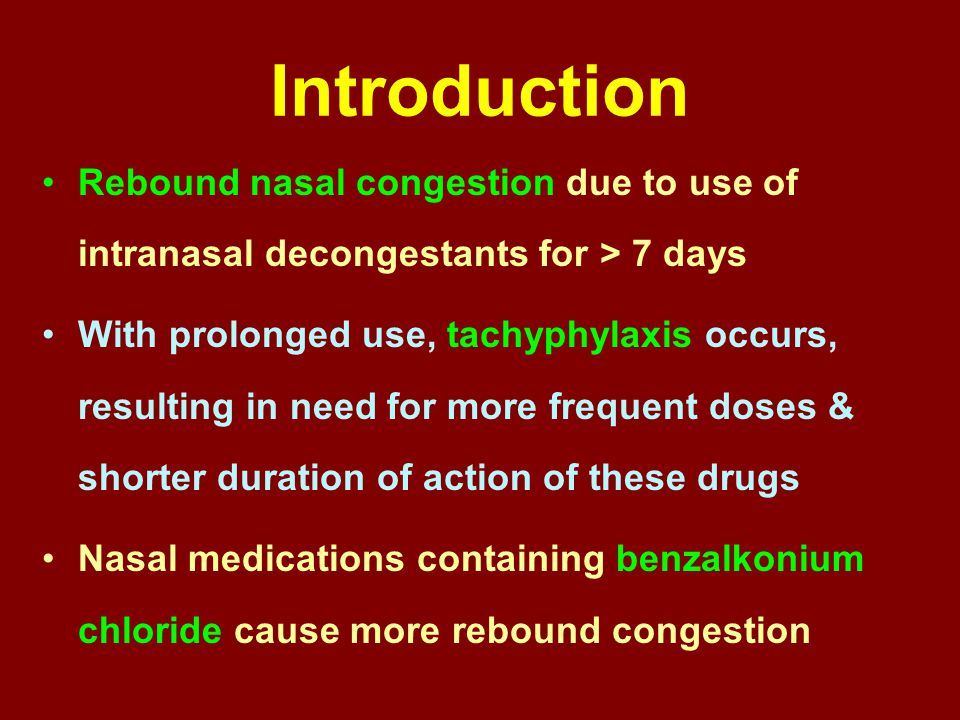 Introduction Rebound nasal congestion due to use of intranasal decongestants for > 7 days With prolonged use, tachyphylaxis occurs, resulting in need
