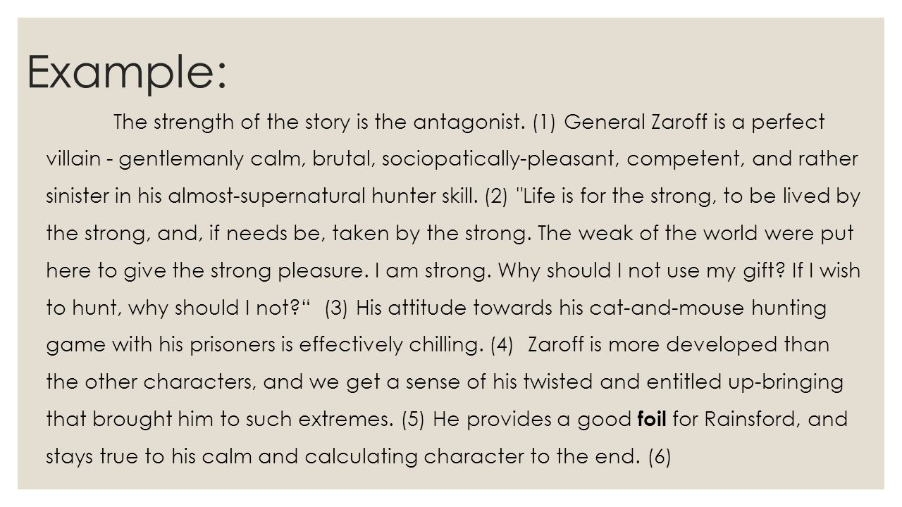 Example: The strength of the story is the antagonist. (1) General Zaroff is a perfect villain - gentlemanly calm, brutal, sociopatically-pleasant, com