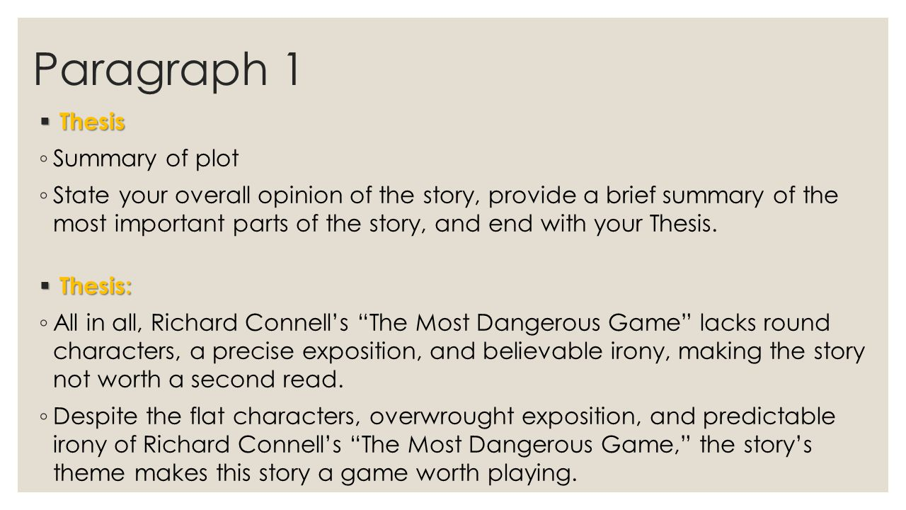 Paragraph 1  Thesis ◦ Summary of plot ◦ State your overall opinion of the story, provide a brief summary of the most important parts of the story, an