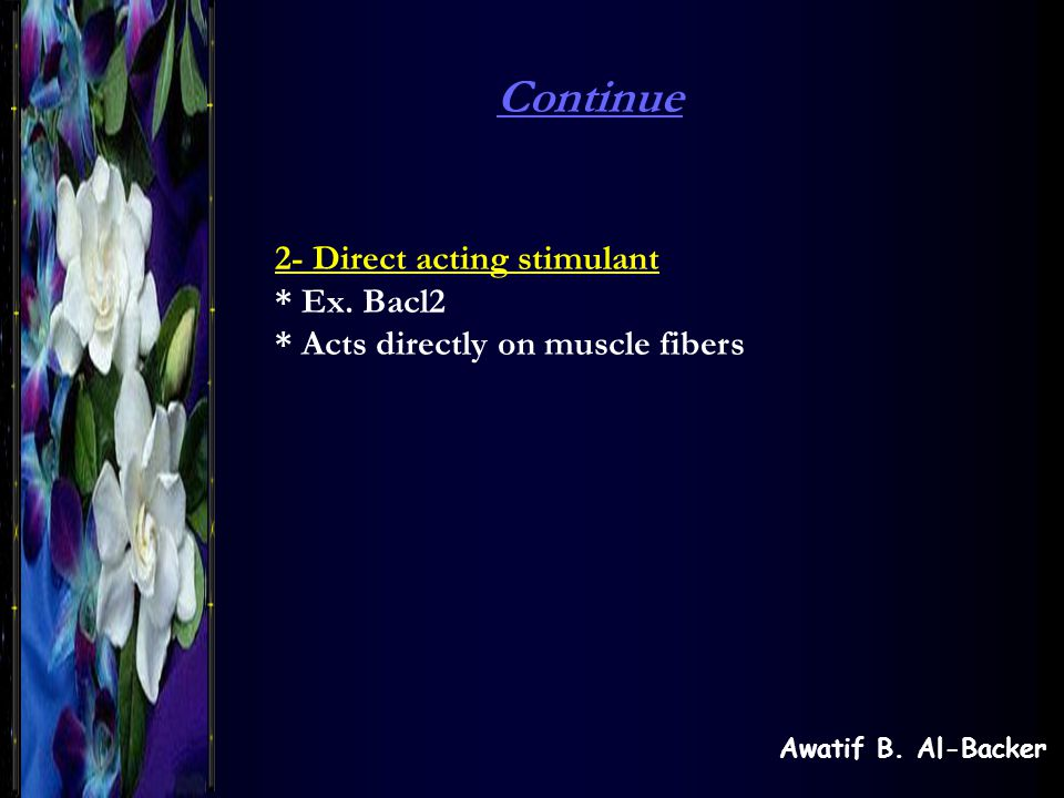Awatif B. Al-Backer 2- Direct acting stimulant * Ex.