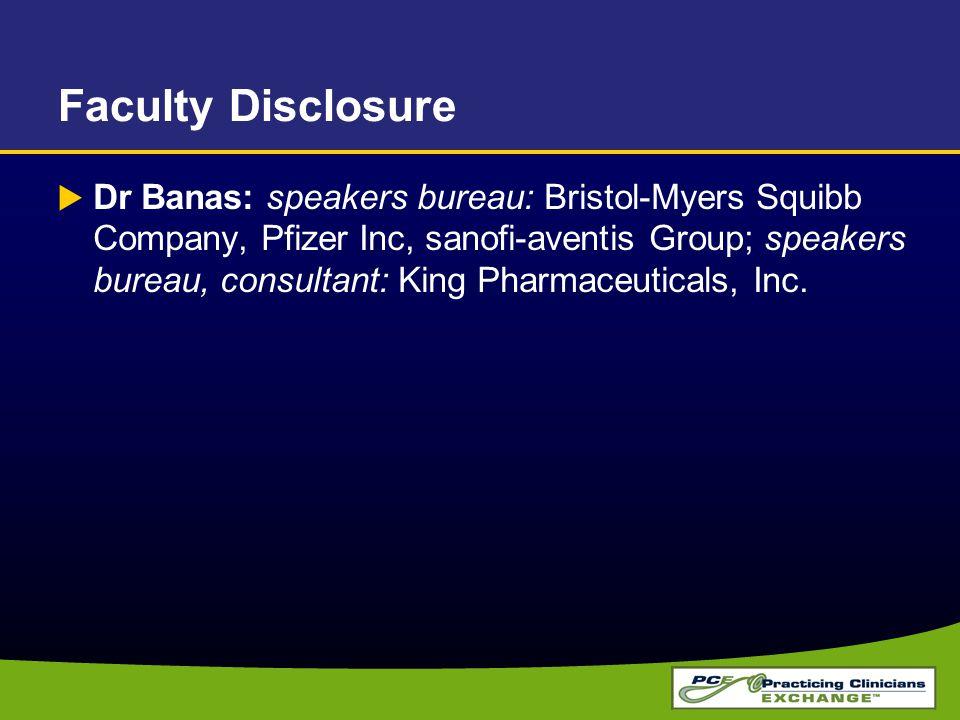 Faculty Disclosure  Dr Banas: speakers bureau: Bristol-Myers Squibb Company, Pfizer Inc, sanofi-aventis Group; speakers bureau, consultant: King Phar