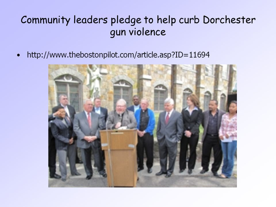 Community leaders pledge to help curb Dorchester gun violence http://www.thebostonpilot.com/article.asp ID=11694