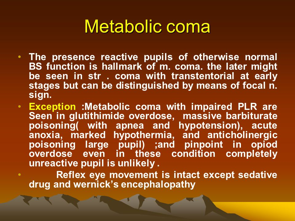 Metabolic coma The presence reactive pupils of otherwise normal BS function is hallmark of m.