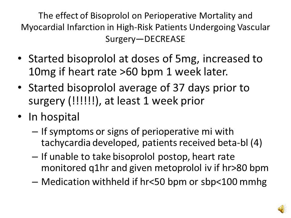 The effect of Bisoprolol on Perioperative Mortality and Myocardial Infarction in High-Risk Patients Undergoing Vascular Surgery—DECREASE Poldermans, et al 1999 Randomized 112 high risk patients to either standard care or standard care plus bisoprolol – High risk: Risk factors and positive dobutamine echo – Not blinded except to adverse events committee/no placebo Undergoing major vascular surgery