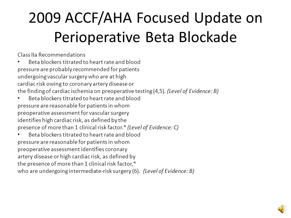 2009 ACCF/AHA Focused Update on Perioperative Beta Blockade Class 1 recommendations Beta blockers should be continued in patients undergoing surgery w