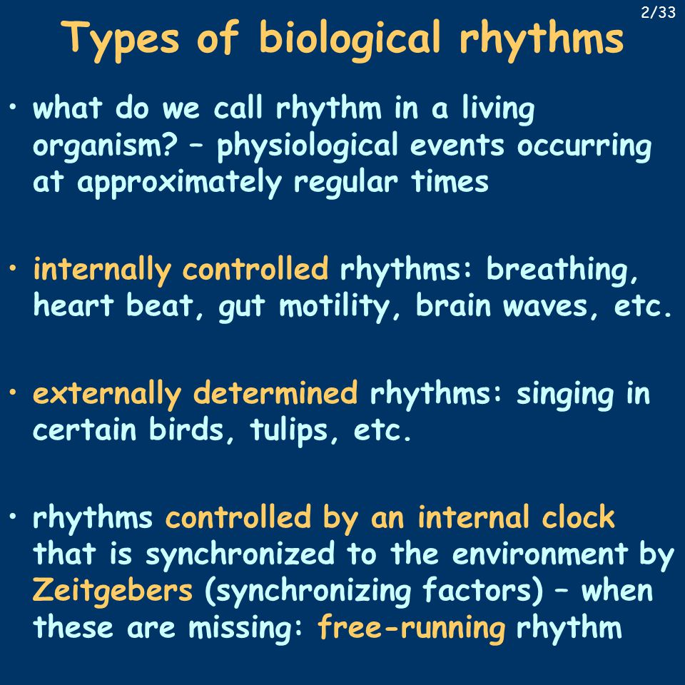 Types of biological rhythms what do we call rhythm in a living organism? – physiological events occurring at approximately regular times internally co