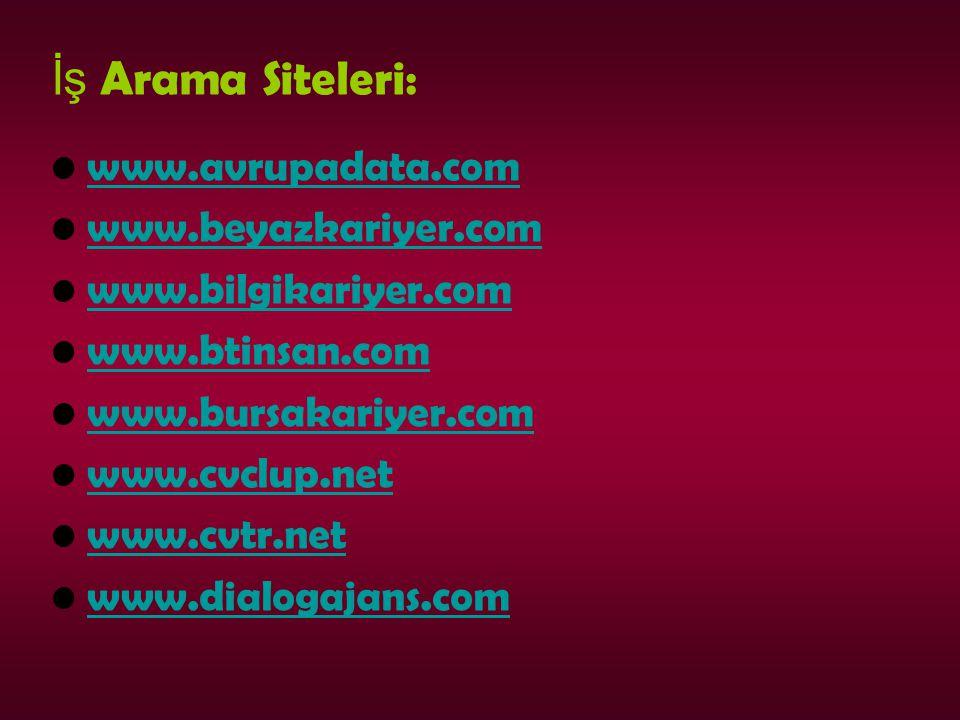 İş Arama Siteleri: www.avrupadata.com www.beyazkariyer.com www.bilgikariyer.com www.btinsan.com www.bursakariyer.com www.cvclup.net www.cvtr.net www.dialogajans.com