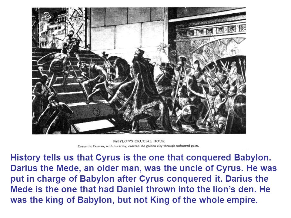 History tells us that Cyrus is the one that conquered Babylon.
