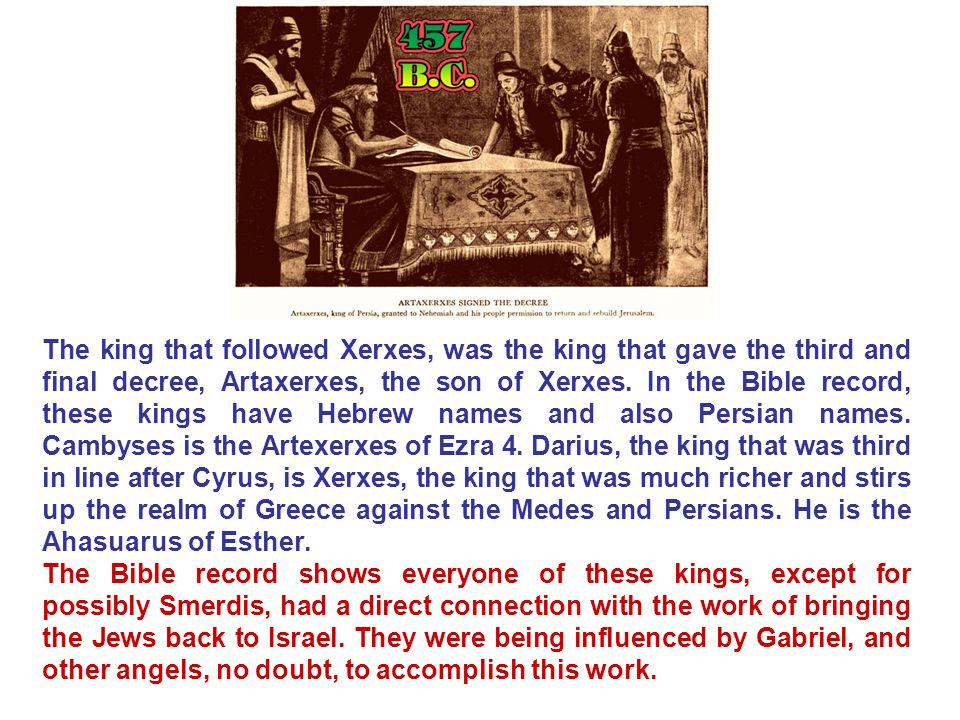 The king that followed Xerxes, was the king that gave the third and final decree, Artaxerxes, the son of Xerxes.