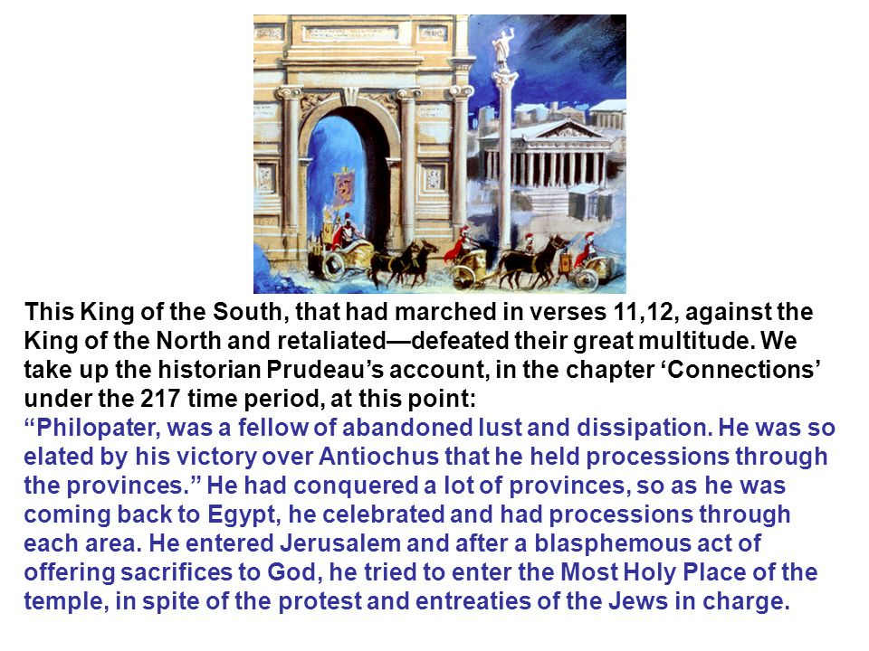 This King of the South, that had marched in verses 11,12, against the King of the North and retaliated—defeated their great multitude.