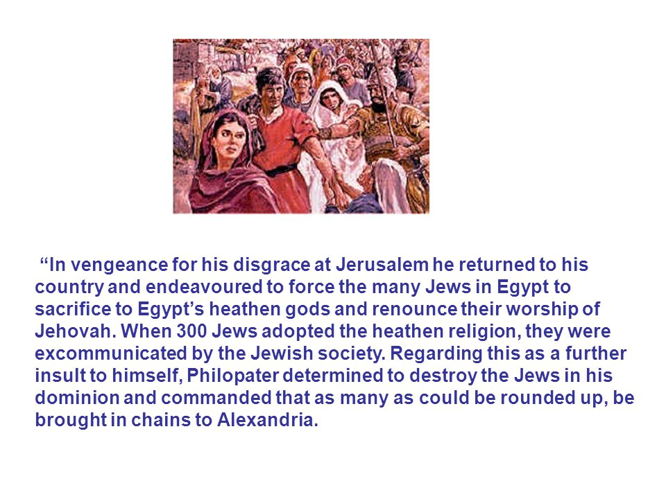 """""""In vengeance for his disgrace at Jerusalem he returned to his country and endeavoured to force the many Jews in Egypt to sacrifice to Egypt's heathen"""
