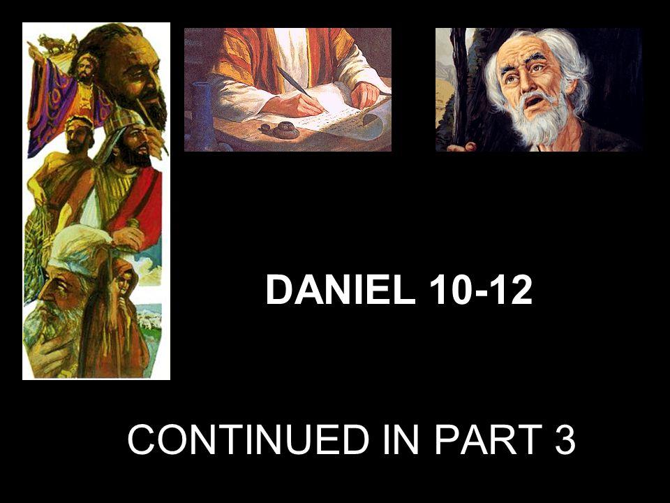 CONTINUED IN PART 3 DANIEL 10-12