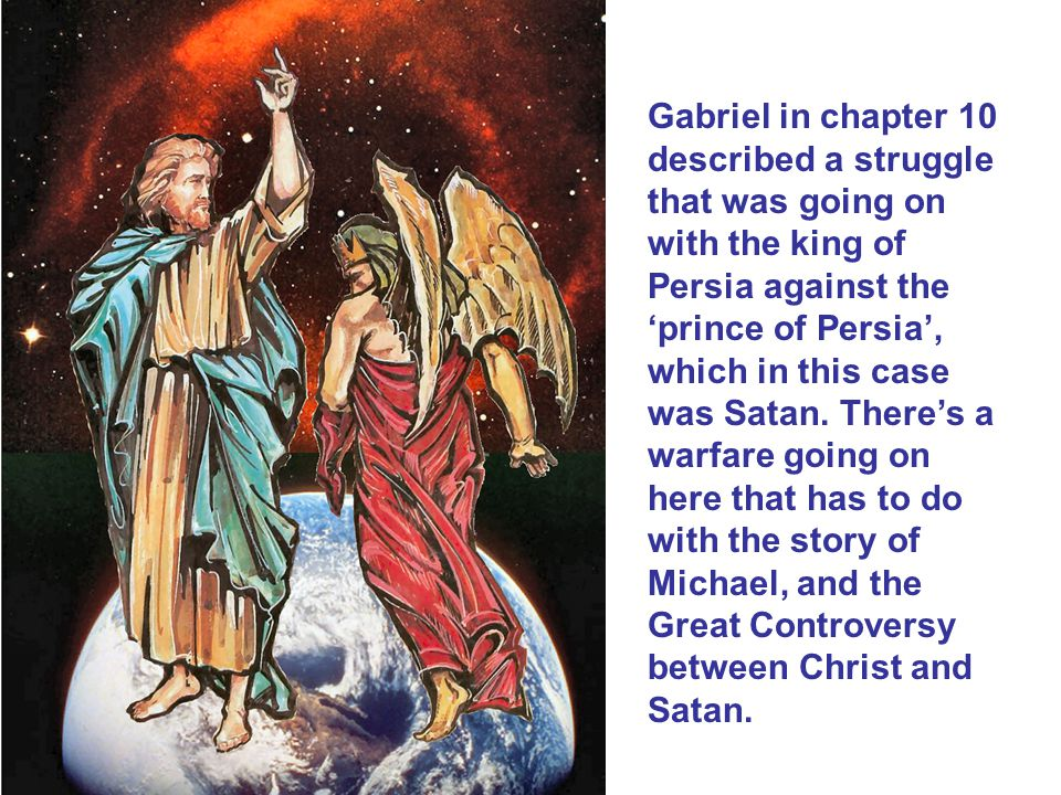 Gabriel in chapter 10 described a struggle that was going on with the king of Persia against the 'prince of Persia', which in this case was Satan. The