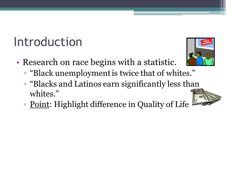 Introduction Research on race begins with a statistic.