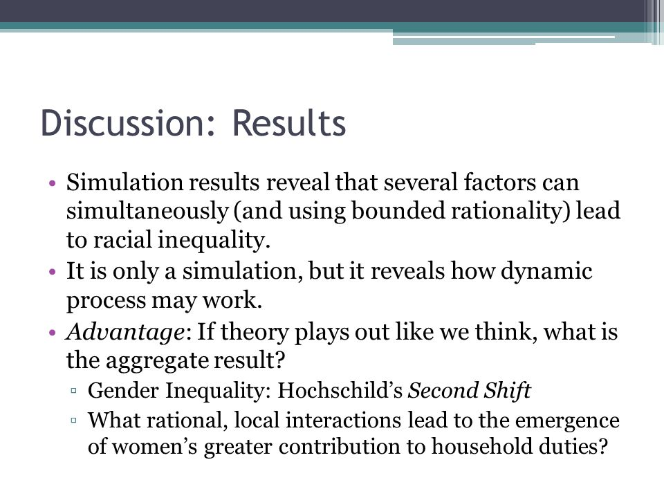 Discussion: Results Simulation results reveal that several factors can simultaneously (and using bounded rationality) lead to racial inequality.