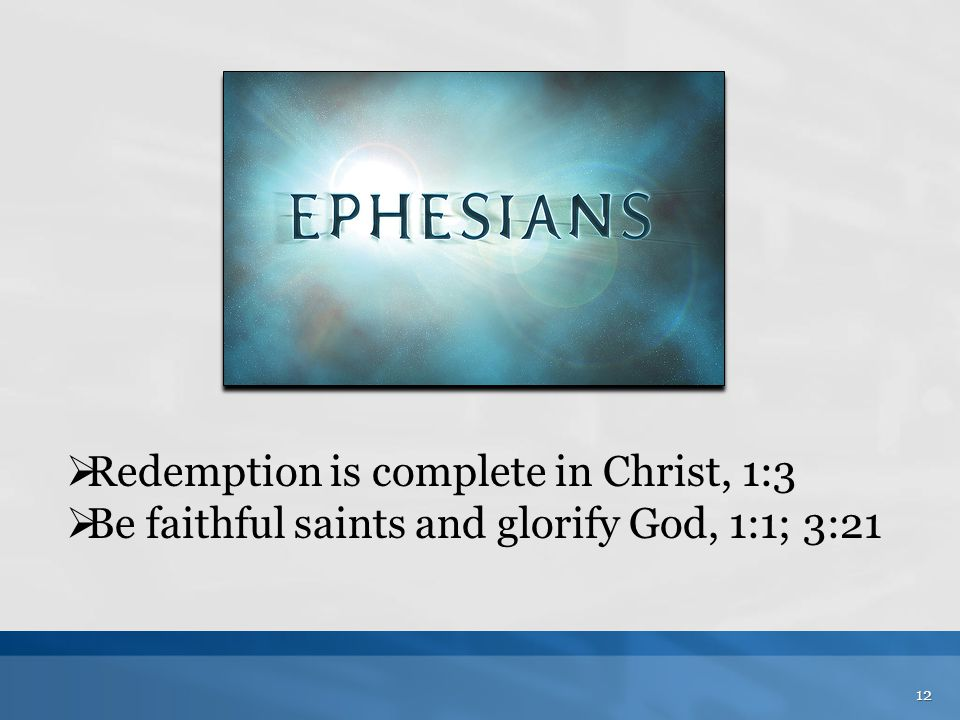  Redemption is complete in Christ, 1:3  Be faithful saints and glorify God, 1:1; 3:21 12