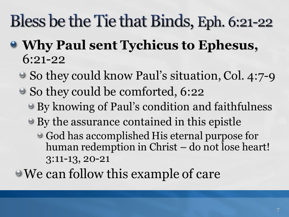 Why Paul sent Tychicus to Ephesus, 6:21-22 So they could know Paul's situation, Col. 4:7-9 So they could be comforted, 6:22 By knowing of Paul's condi