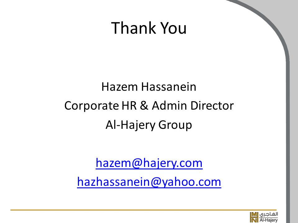 Thank You Hazem Hassanein Corporate HR & Admin Director Al-Hajery Group hazem@hajery.com hazhassanein@yahoo.com