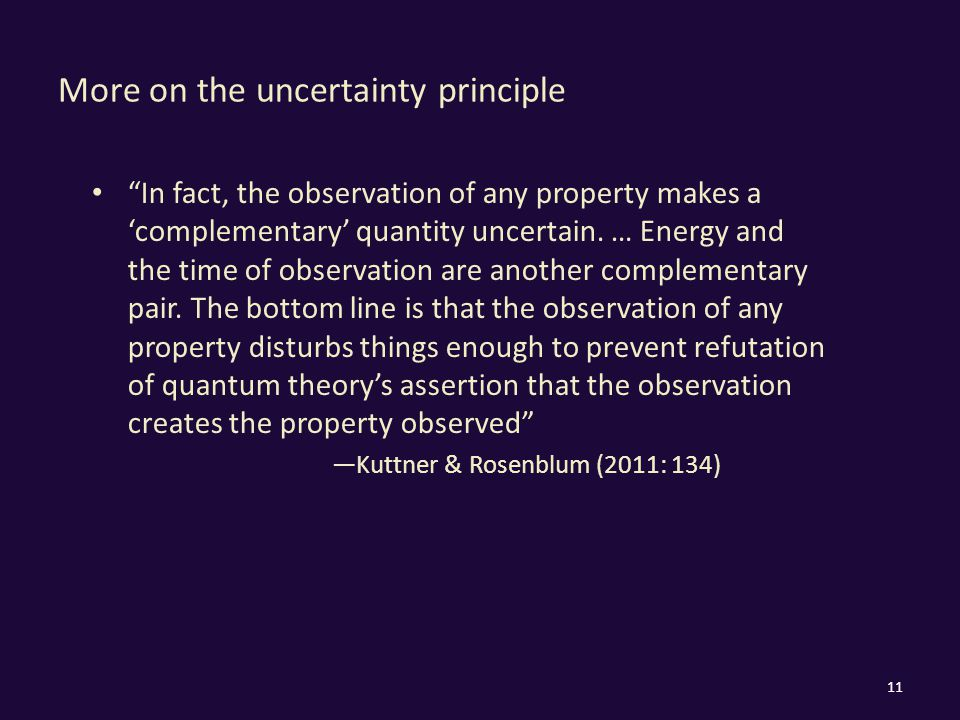 More on the uncertainty principle In fact, the observation of any property makes a 'complementary' quantity uncertain.