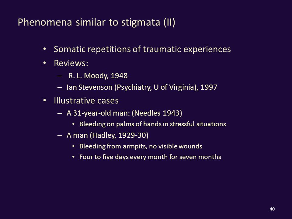 Phenomena similar to stigmata (II) Somatic repetitions of traumatic experiences Reviews: – R.