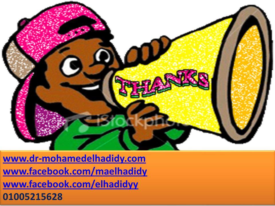 www.dr-mohamedelhadidy.com www.facebook.com/maelhadidy www.facebook.com/elhadidyy 01005215628 www.dr-mohamedelhadidy.com www.facebook.com/maelhadidy www.facebook.com/elhadidyy 01005215628