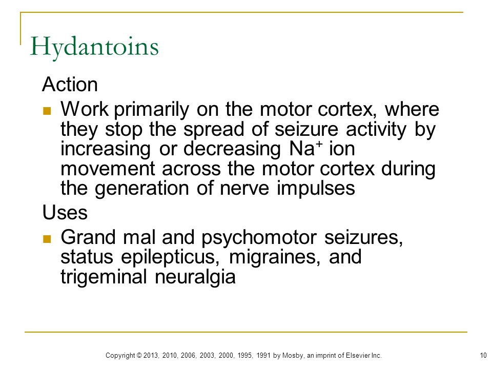 Hydantoins Action Work primarily on the motor cortex, where they stop the spread of seizure activity by increasing or decreasing Na + ion movement acr