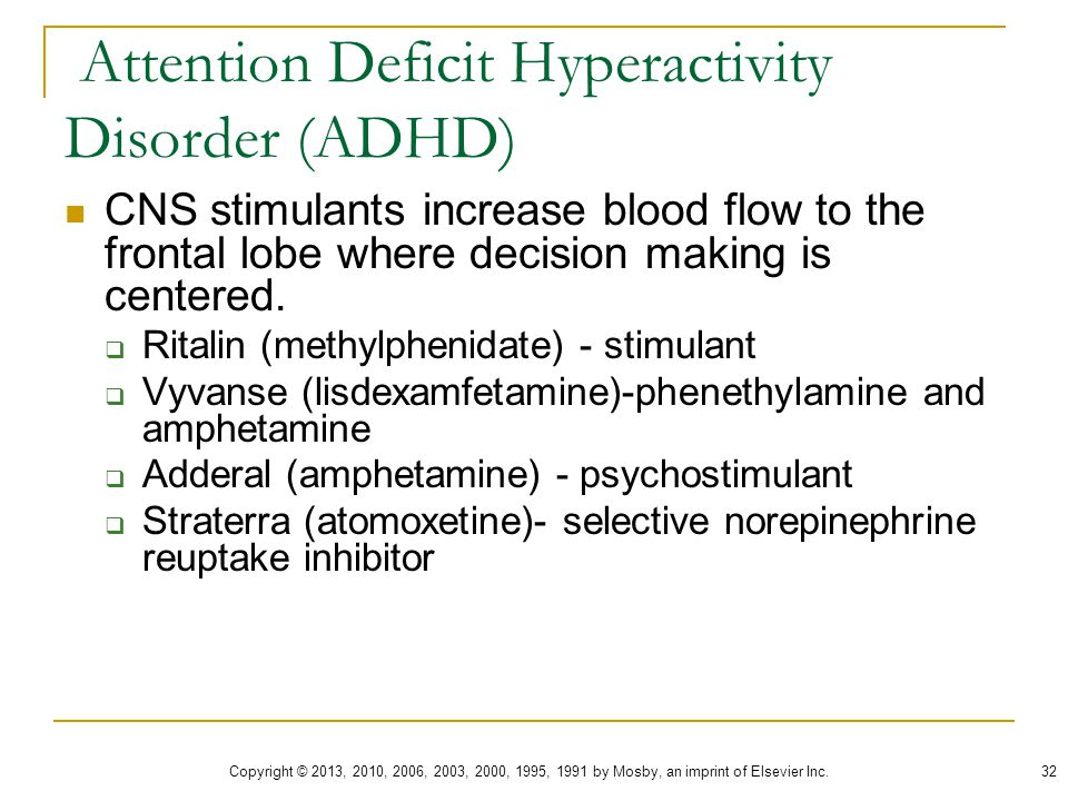 Attention Deficit Hyperactivity Disorder (ADHD) CNS stimulants increase blood flow to the frontal lobe where decision making is centered.  Ritalin (m