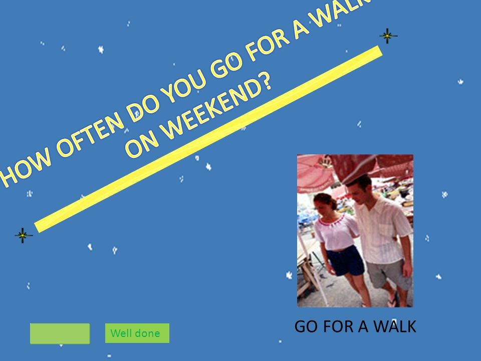 GO FOR A WALK Well done