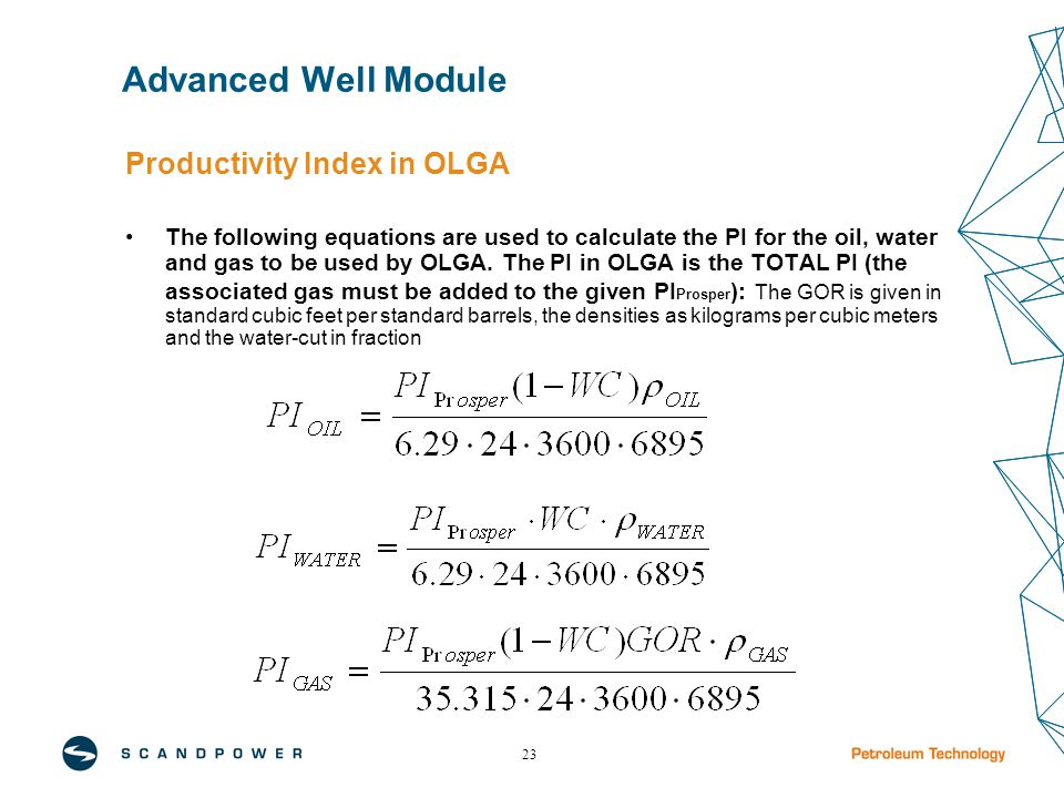 23 Productivity Index in OLGA The following equations are used to calculate the PI for the oil, water and gas to be used by OLGA.