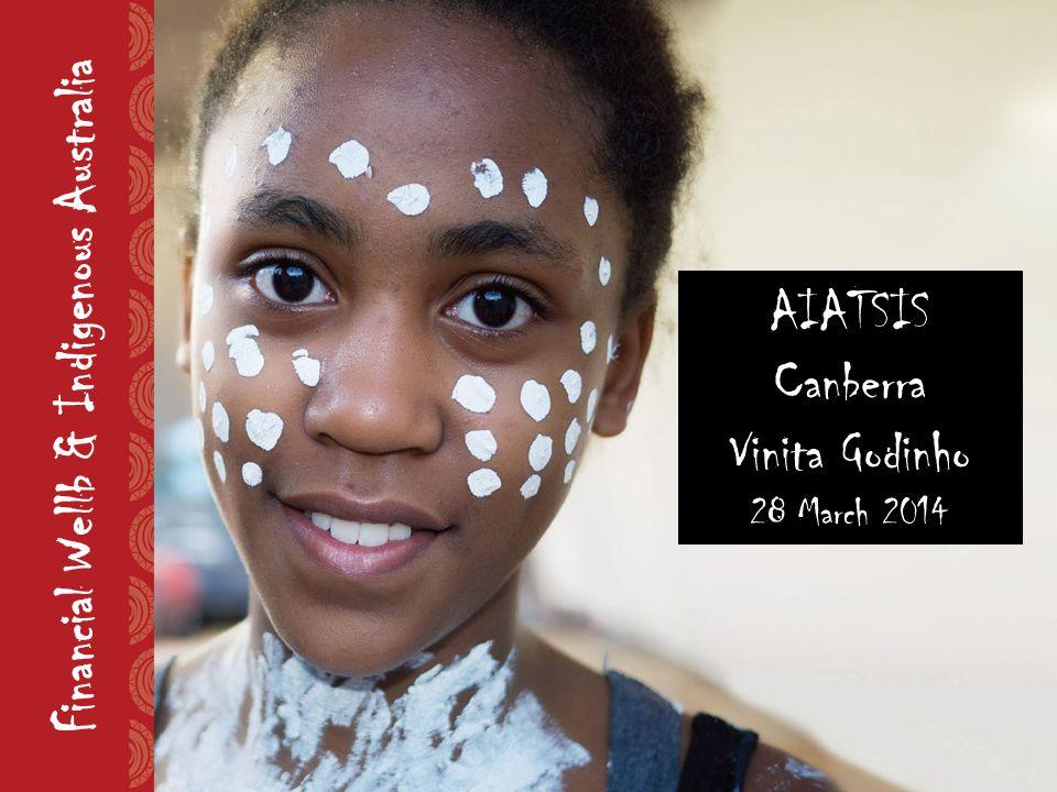 Financial Wellb & Indigenous Australia AIATSIS Canberra Vinita Godinho 28 March 2014