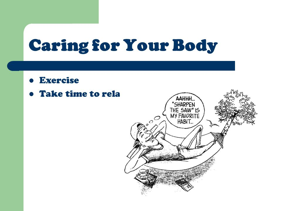 Caring for Your Body Exercise Take time to relax