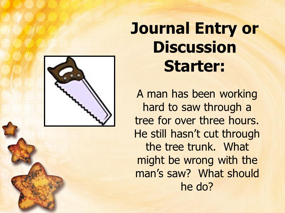 Journal Entry or Discussion Starter: A man has been working hard to saw through a tree for over three hours. He still hasn't cut through the tree trun