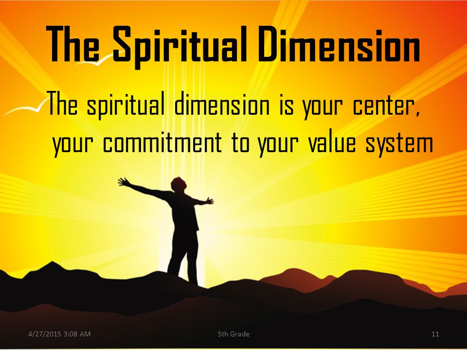 The Spiritual Dimension The spiritual dimension is your center, your commitment to your value system 4/27/2015 3:10 AM115th Grade