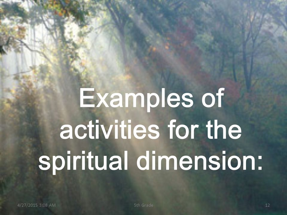 Examples of activities for the spiritual dimension: 4/27/2015 3:10 AM125th Grade