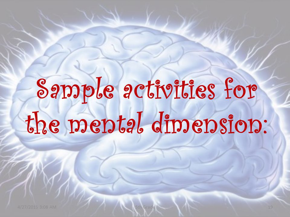 Sample activities for the mental dimension: 4/27/2015 3:10 AM195th Grade