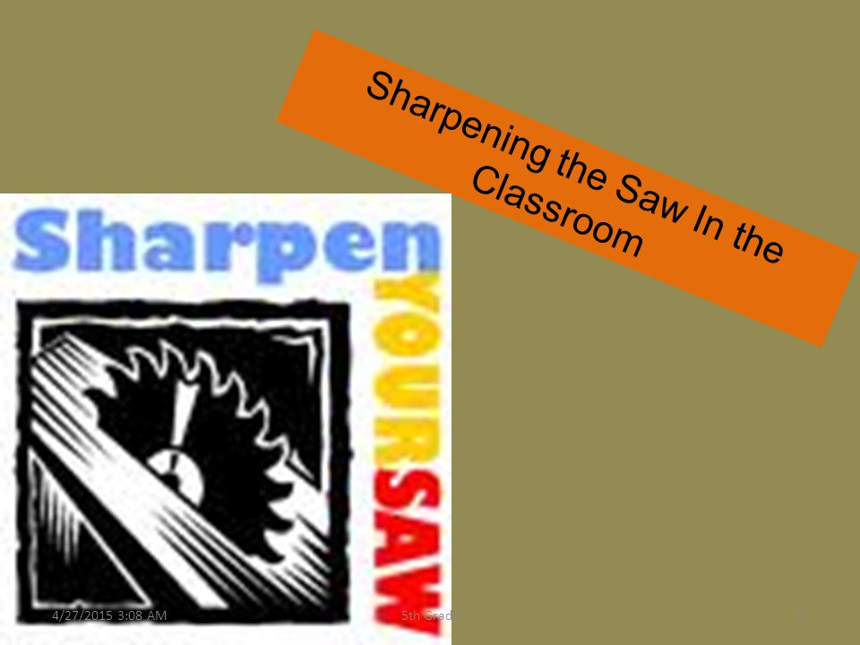 Sharpening the Saw In the Classroom 4/27/2015 3:10 AM315th Grade