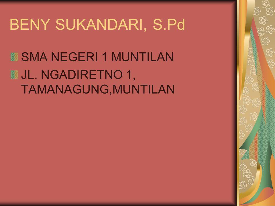 BENY SUKANDARI, S.Pd SMA NEGERI 1 MUNTILAN JL. NGADIRETNO 1, TAMANAGUNG,MUNTILAN