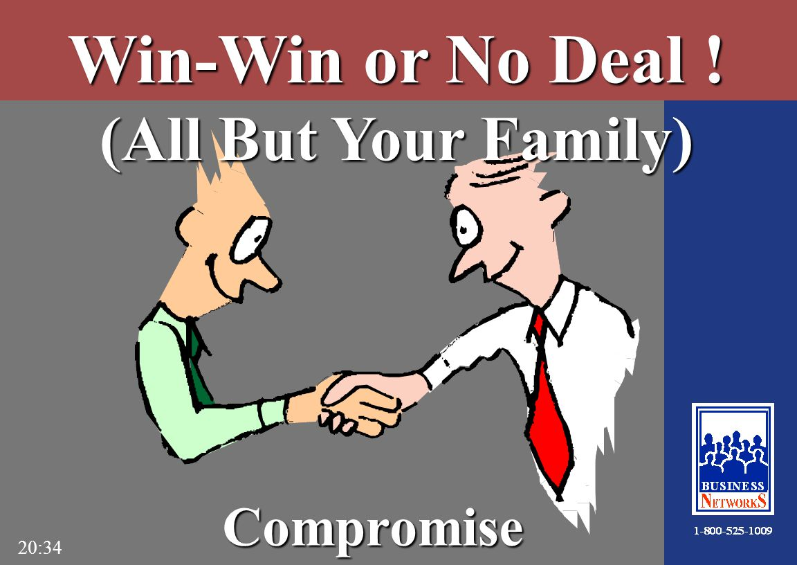 20:34 Win-Win or No Deal ! (All But Your Family) Compromise