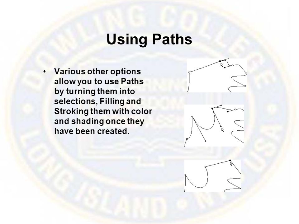 Using Paths Various other options allow you to use Paths by turning them into selections, Filling and Stroking them with color and shading once they have been created.