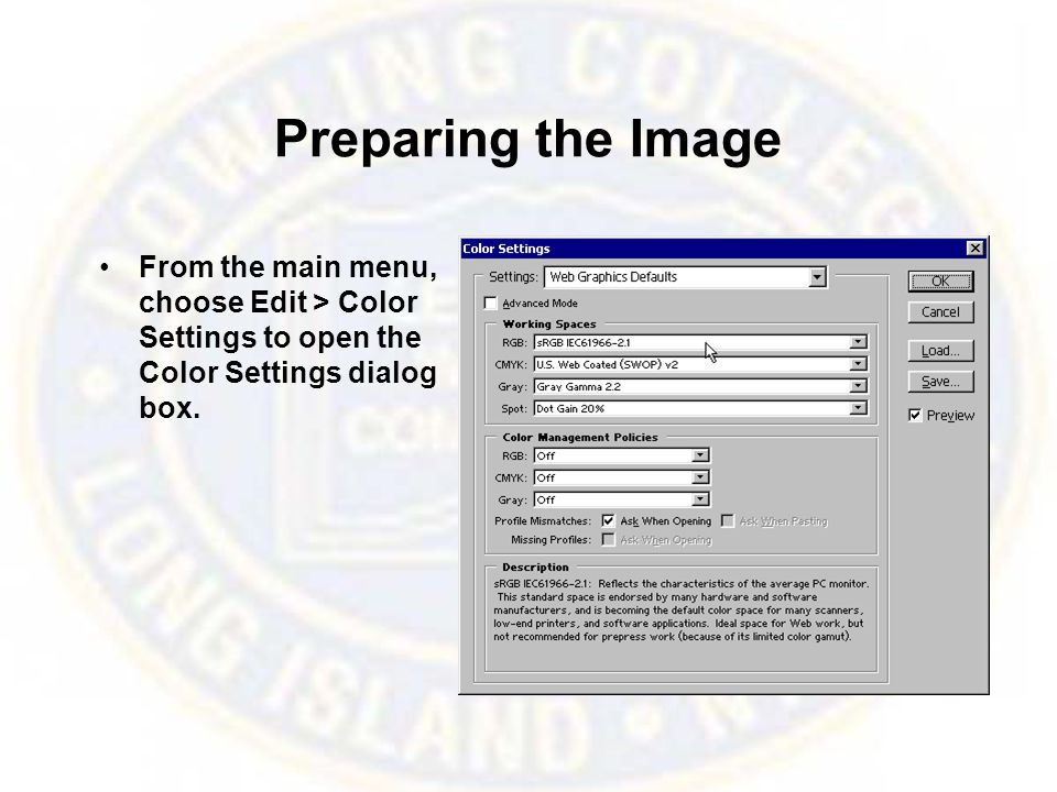 Preparing the Image From the main menu, choose Edit > Color Settings to open the Color Settings dialog box.