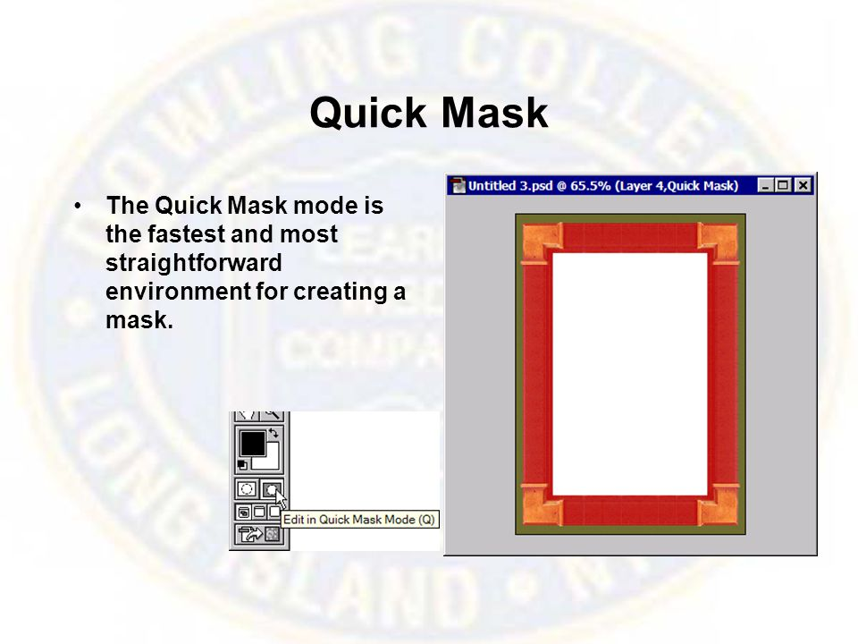 Quick Mask The Quick Mask mode is the fastest and most straightforward environment for creating a mask.