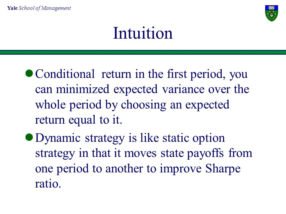 Yale School of Management Intuition Conditional return in the first period, you can minimized expected variance over the whole period by choosing an e