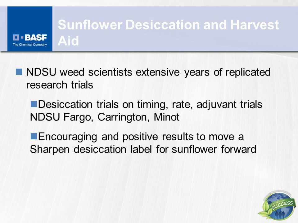 Sunflower Desiccation and Harvest Aid NDSU weed scientists extensive years of replicated research trials Desiccation trials on timing, rate, adjuvant