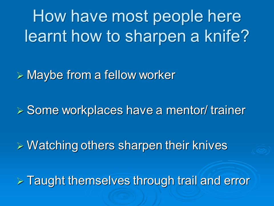 Benefits of Knife Sharpening training Would see a reduction in:   Knife related injuries   Tendonitis   Carpel Tunnel   Tennis Elbow   Musculoskeletal injuries   Time off work   Improved production   Job becomes easier