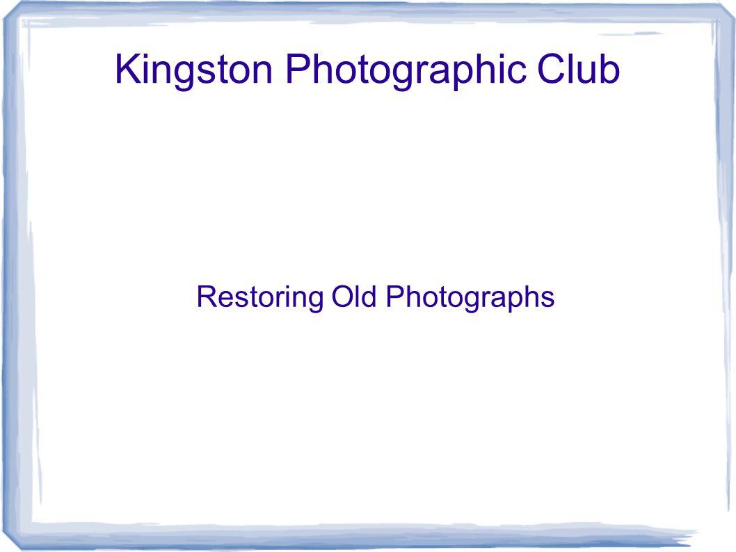 Kingston Photographic Club Restoring Old Photographs